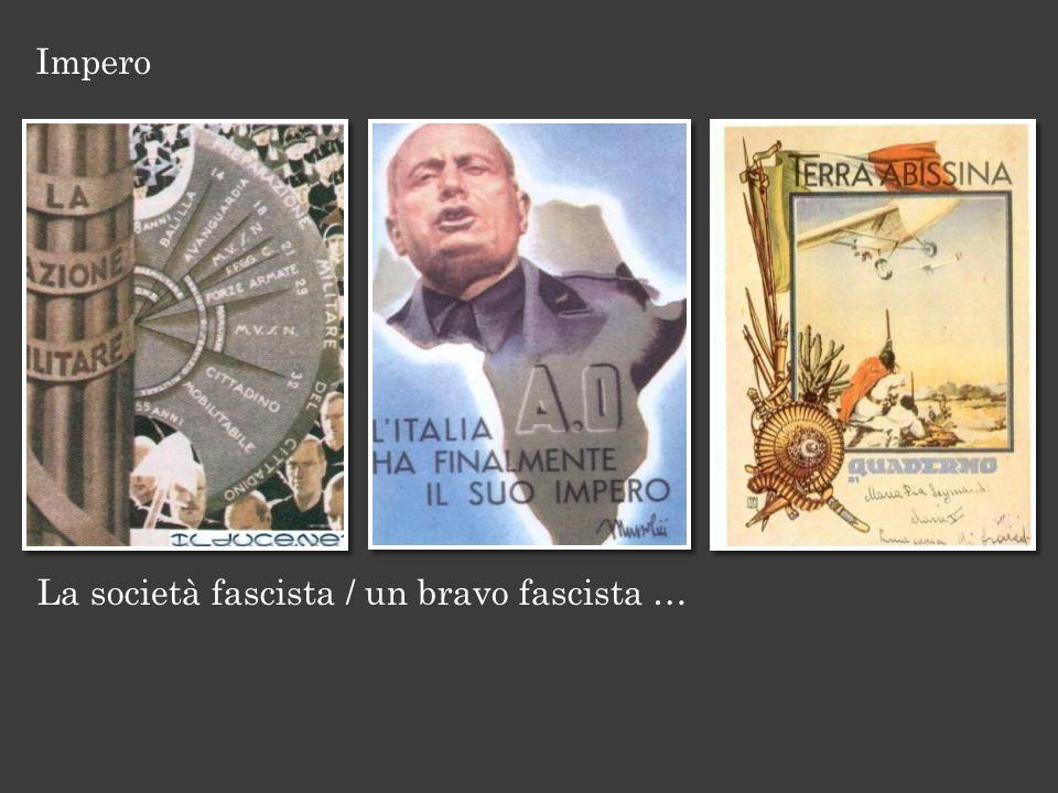 Impero La società fascista / un bravo fascista …