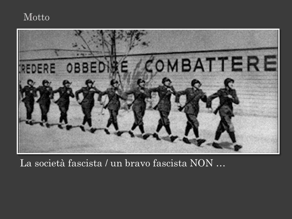 Motto La società fascista / un bravo fascista NON …