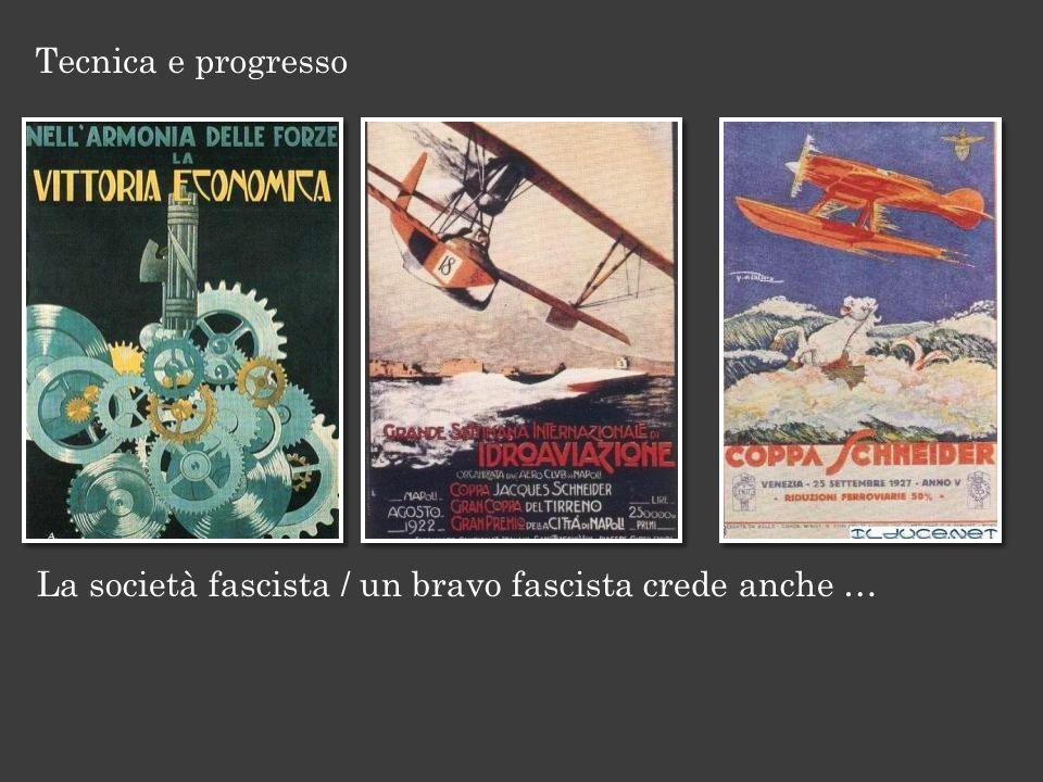 Tecnica e progresso La società fascista / un bravo fascista crede anche …