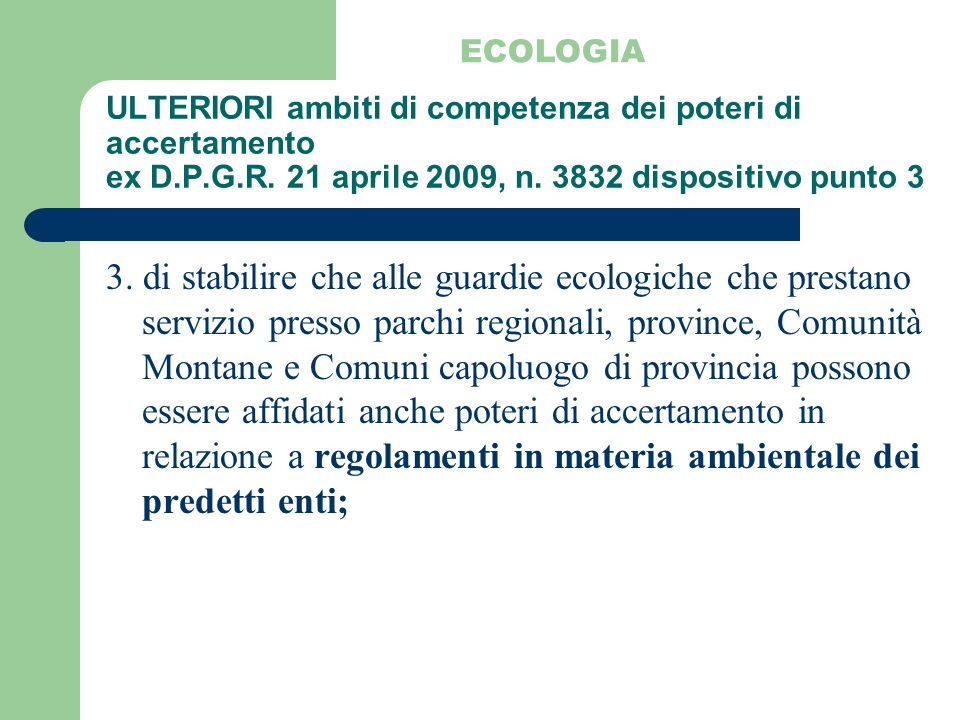 ECOLOGIA ULTERIORI ambiti di competenza dei poteri di accertamento ex D.P.G.R. 21 aprile 2009, n. 3832 dispositivo punto 3.