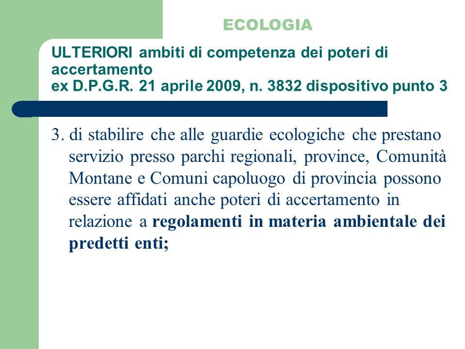 ECOLOGIAULTERIORI ambiti di competenza dei poteri di accertamento ex D.P.G.R. 21 aprile 2009, n. 3832 dispositivo punto 3.