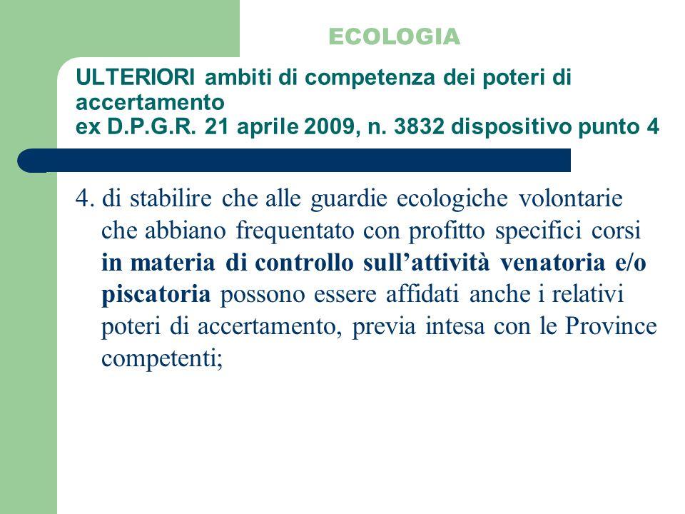 ECOLOGIA ULTERIORI ambiti di competenza dei poteri di accertamento ex D.P.G.R. 21 aprile 2009, n. 3832 dispositivo punto 4.