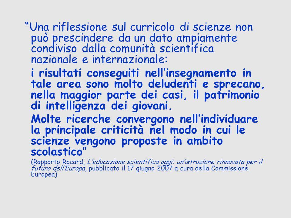 Una riflessione sul curricolo di scienze non può prescindere da un dato ampiamente condiviso dalla comunità scientifica nazionale e internazionale: