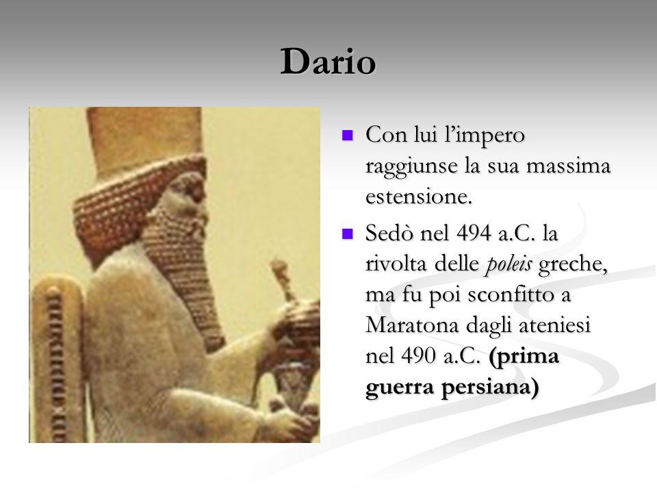Dario Con lui l'impero raggiunse la sua massima estensione.