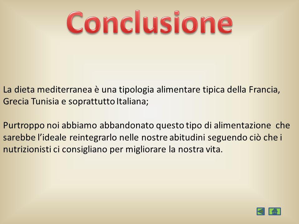 ConclusioneLa dieta mediterranea è una tipologia alimentare tipica della Francia, Grecia Tunisia e soprattutto Italiana;