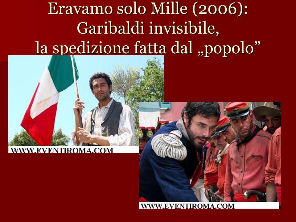 """Eravamo solo Mille (2006): Garibaldi invisibile, la spedizione fatta dal """"popolo"""