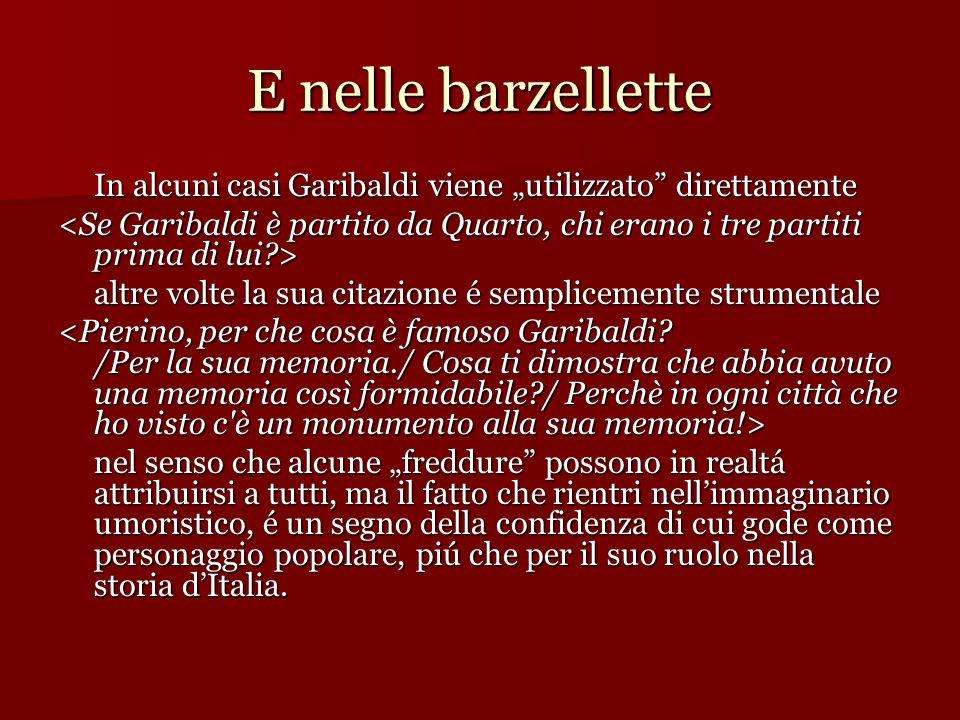 """E nelle barzellette In alcuni casi Garibaldi viene """"utilizzato direttamente."""