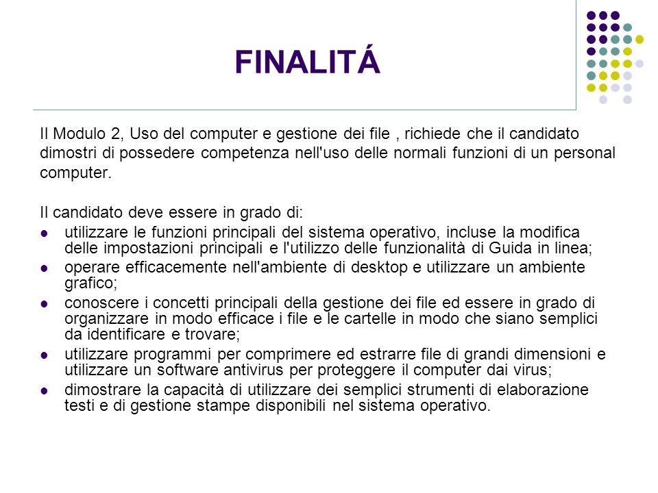 FINALITÁ Il Modulo 2, Uso del computer e gestione dei file , richiede che il candidato.