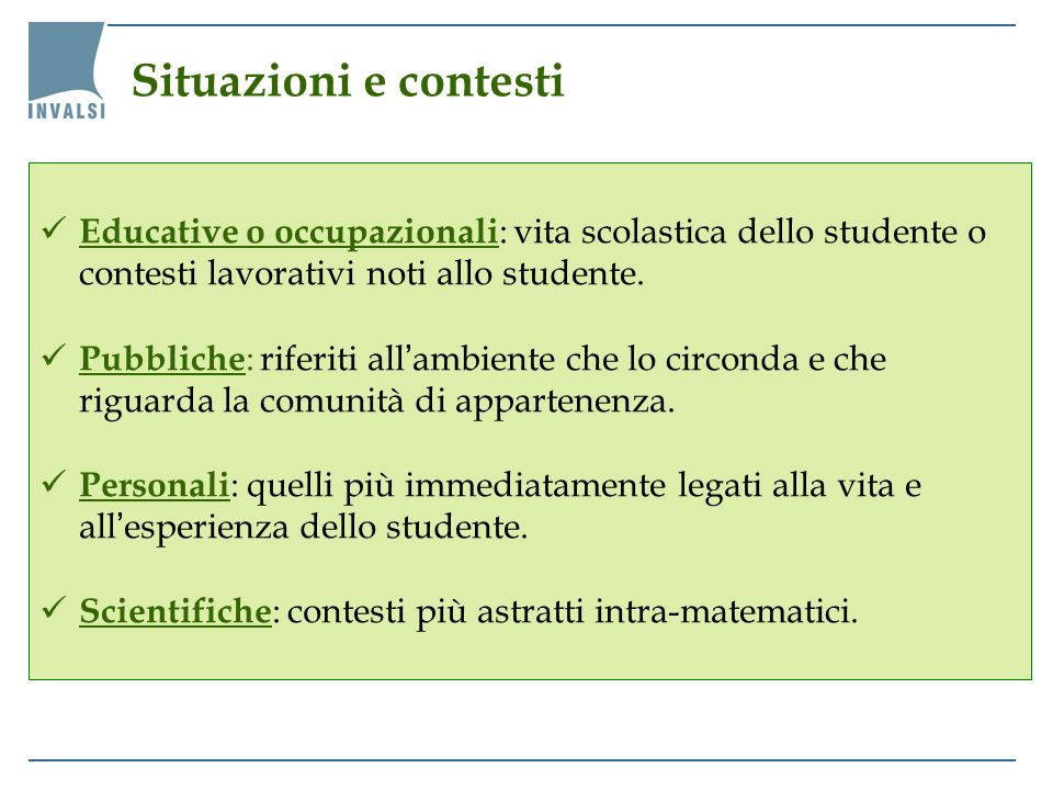 Situazioni e contesti Educative o occupazionali: vita scolastica dello studente o contesti lavorativi noti allo studente.
