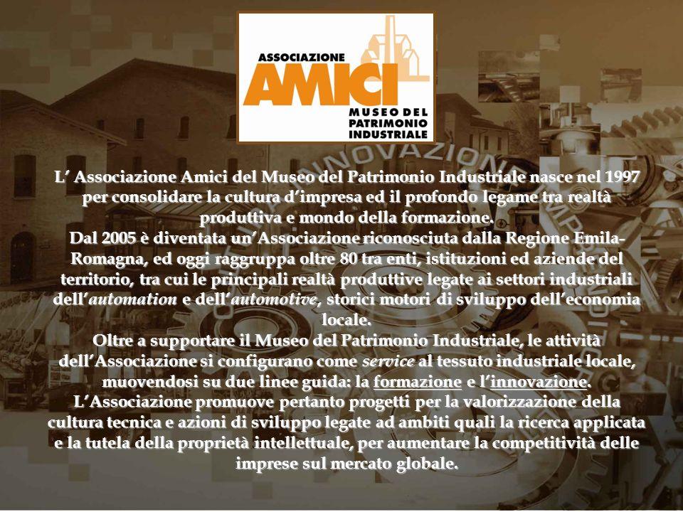 L' Associazione Amici del Museo del Patrimonio Industriale nasce nel 1997 per consolidare la cultura d'impresa ed il profondo legame tra realtà produttiva e mondo della formazione.