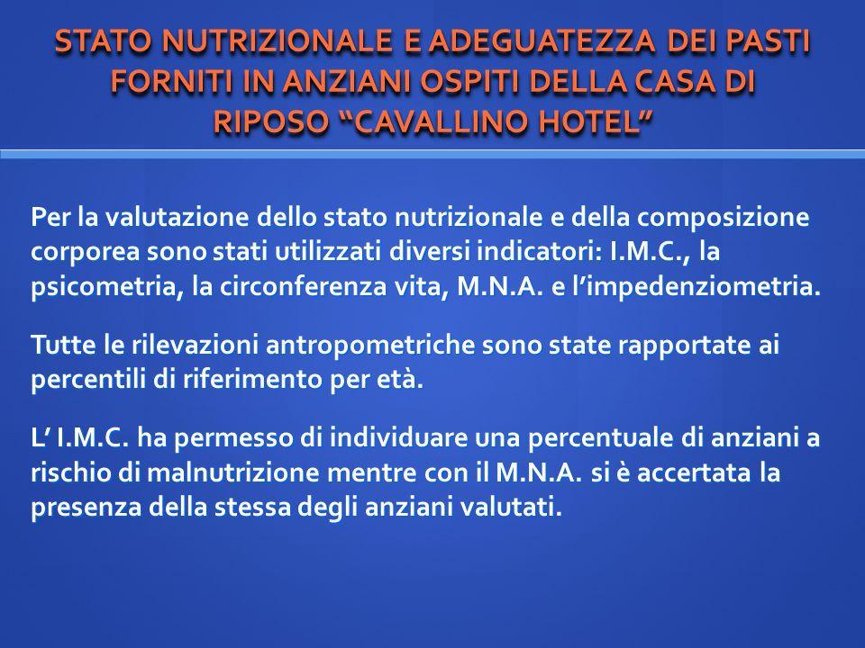 STATO NUTRIZIONALE E ADEGUATEZZA DEI PASTI FORNITI IN ANZIANI OSPITI DELLA CASA DI RIPOSO CAVALLINO HOTEL