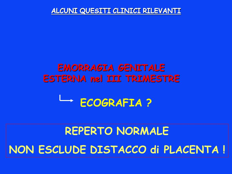 REPERTO NORMALE NON ESCLUDE DISTACCO di PLACENTA !