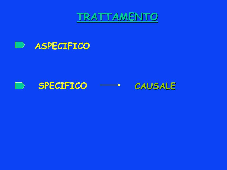 TRATTAMENTO ASPECIFICO SPECIFICO CAUSALE