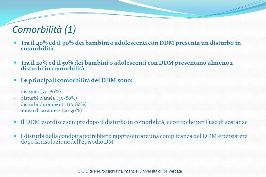 Comorbilità (1) Tra il 40% ed il 90% dei bambini o adolescenti con DDM presenta un disturbo in comorbilità.