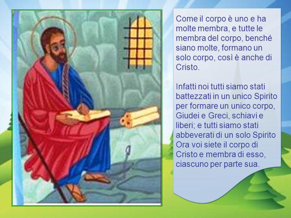 Come il corpo è uno e ha molte membra, e tutte le membra del corpo, benché siano molte, formano un solo corpo, così è anche di Cristo.