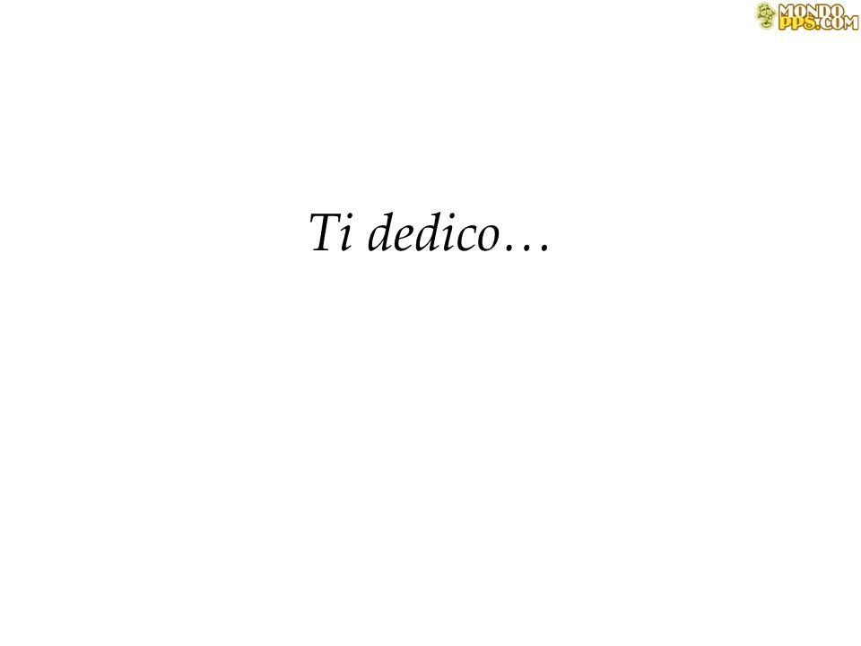 Ti dedico…