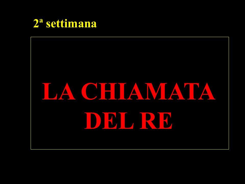 2ª settimana LA CHIAMATA DEL RE