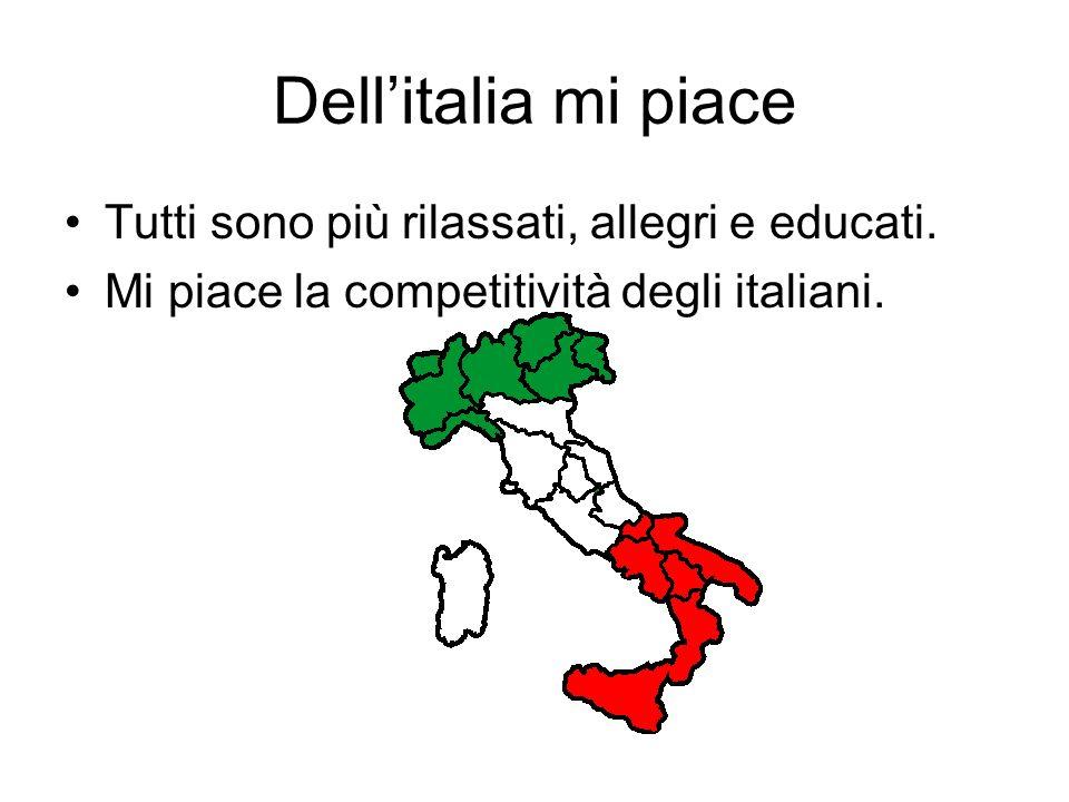 Dell'italia mi piace Tutti sono più rilassati, allegri e educati.