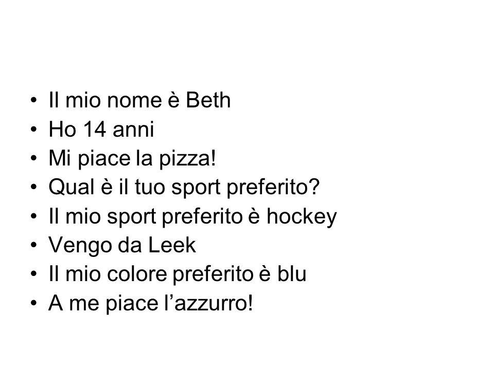 Il mio nome è Beth Ho 14 anni. Mi piace la pizza! Qual è il tuo sport preferito Il mio sport preferito è hockey.