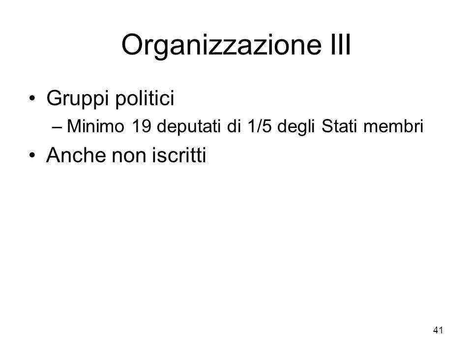 Organizzazione III Gruppi politici Anche non iscritti
