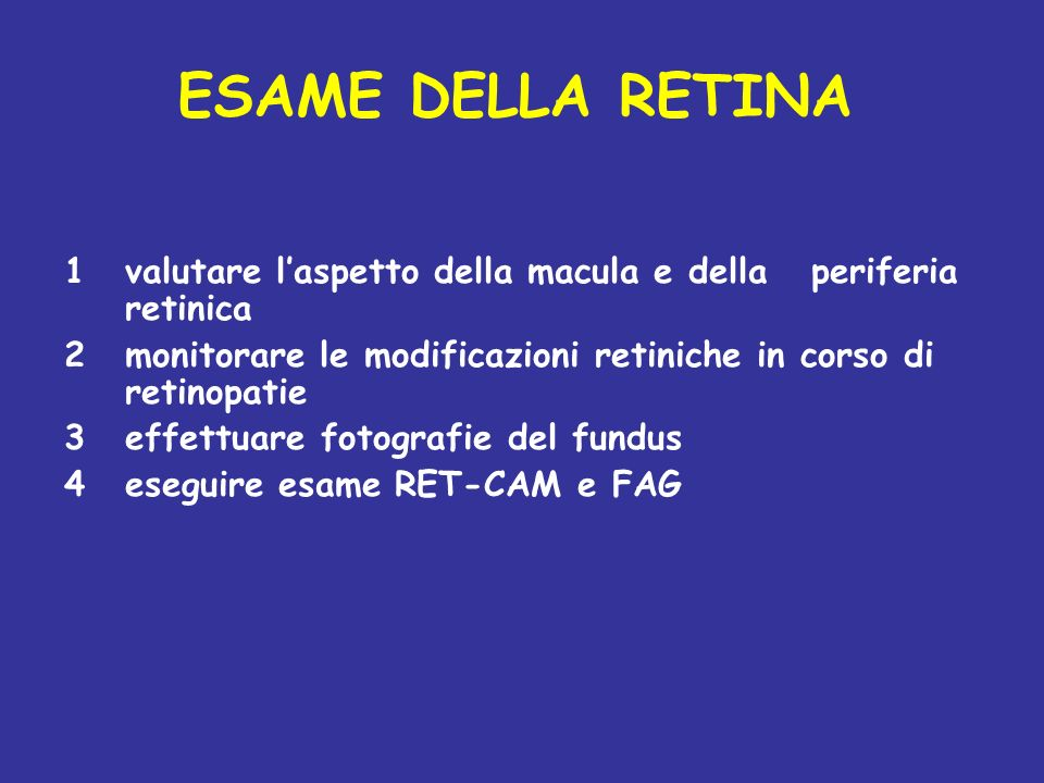ESAME DELLA RETINA 1 valutare l'aspetto della macula e della periferia retinica. 2 monitorare le modificazioni retiniche in corso di retinopatie.