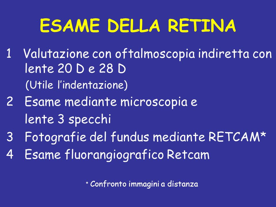 ESAME DELLA RETINA 1 Valutazione con oftalmoscopia indiretta con lente 20 D e 28 D. (Utile l'indentazione)