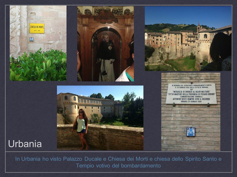 Urbania In Urbania ho visto Palazzo Ducale e Chiesa dei Morti e chiesa dello Spirito Santo e Tempio votivo del bombardamento.