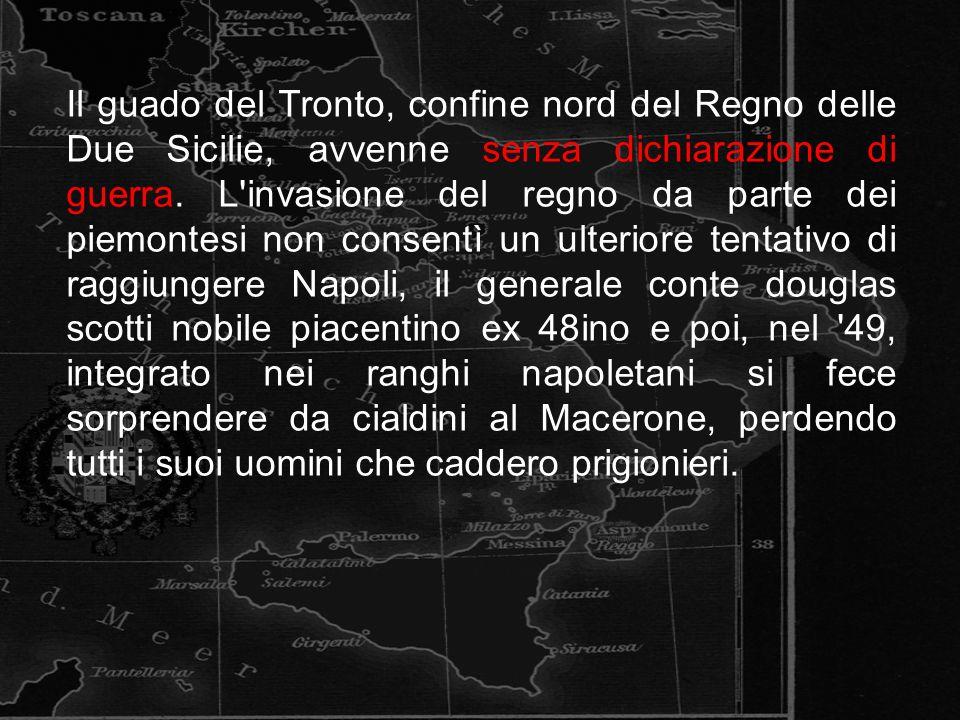 Il guado del Tronto, confine nord del Regno delle Due Sicilie, avvenne senza dichiarazione di guerra.