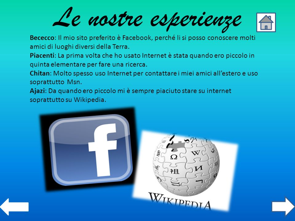 Le nostre esperienze Bececco: Il mio sito preferito è Facebook, perché li si posso conoscere molti amici di luoghi diversi della Terra.