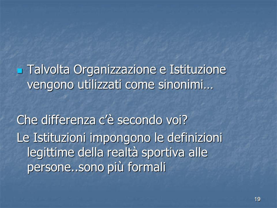Talvolta Organizzazione e Istituzione vengono utilizzati come sinonimi…