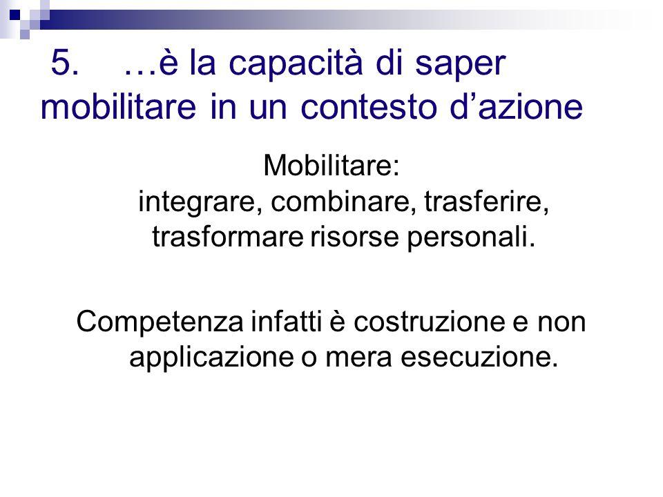 5. …è la capacità di saper mobilitare in un contesto d'azione