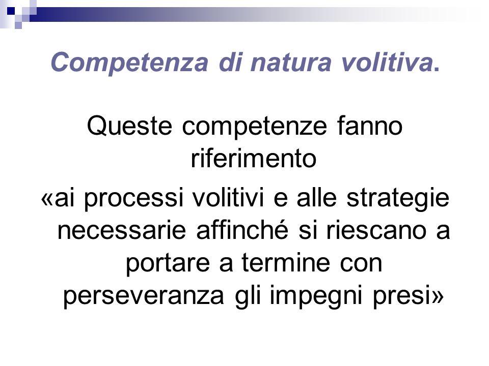 Competenza di natura volitiva.