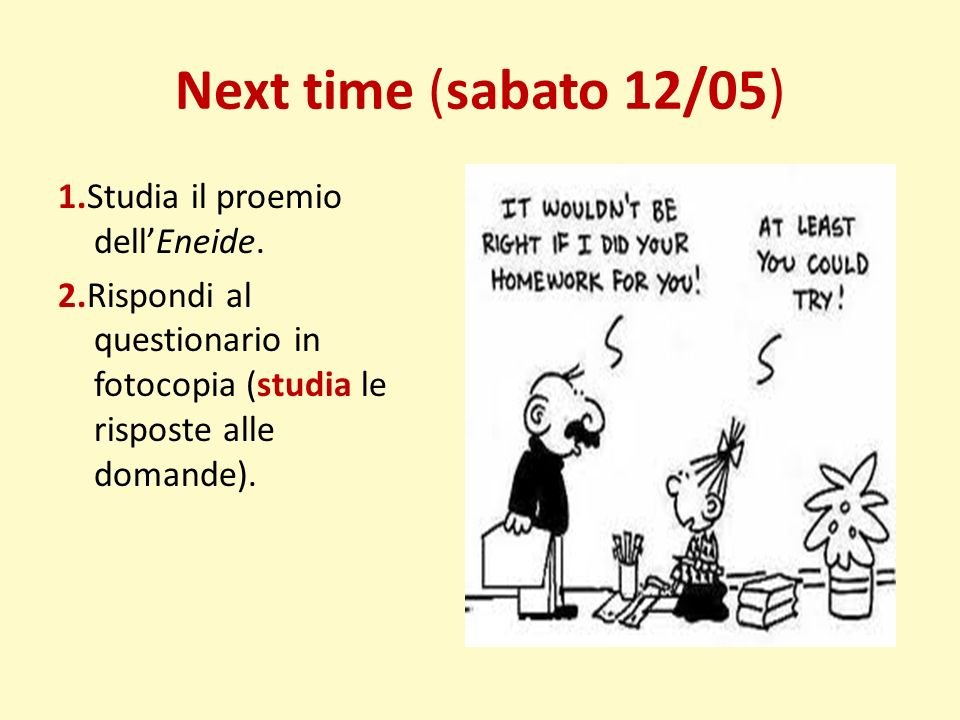 Next time (sabato 12/05) 1.Studia il proemio dell'Eneide.