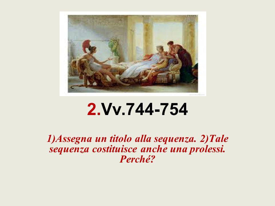 2.Vv.744-754 1)Assegna un titolo alla sequenza. 2)Tale sequenza costituisce anche una prolessi.