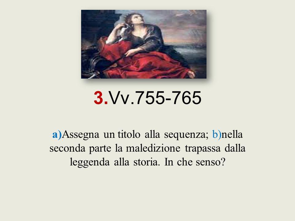 3.Vv.755-765 a)Assegna un titolo alla sequenza; b)nella seconda parte la maledizione trapassa dalla leggenda alla storia.