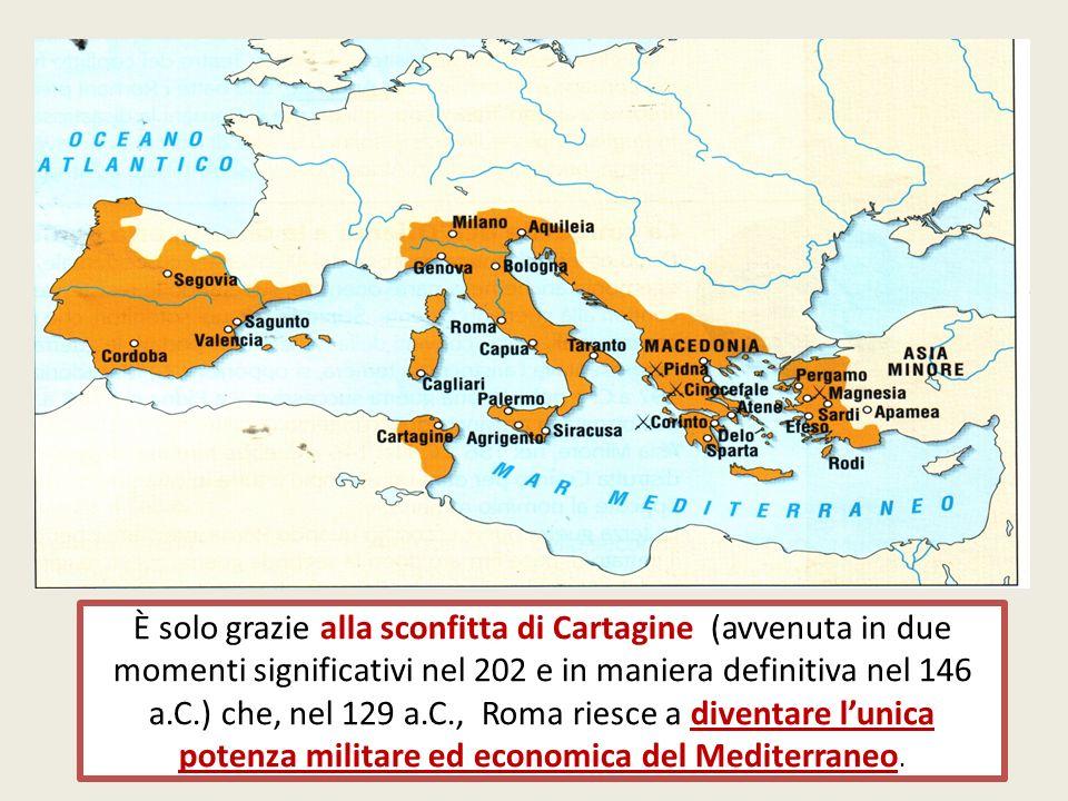 È solo grazie alla sconfitta di Cartagine (avvenuta in due momenti significativi nel 202 e in maniera definitiva nel 146 a.C.) che, nel 129 a.C., Roma riesce a diventare l'unica potenza militare ed economica del Mediterraneo.