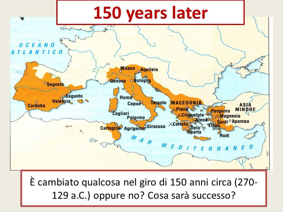150 years later È cambiato qualcosa nel giro di 150 anni circa (270-129 a.C.) oppure no.