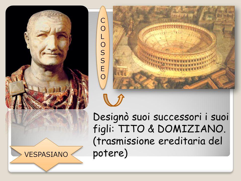 Designò suoi successori i suoi figli: TITO & DOMIZIANO.