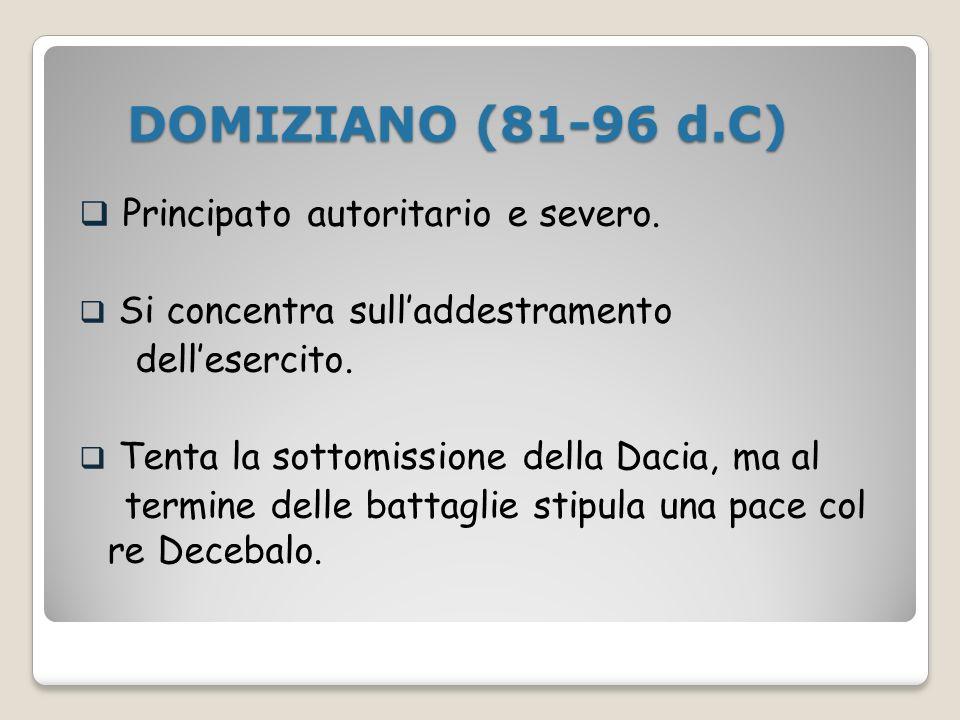DOMIZIANO (81-96 d.C) Principato autoritario e severo.