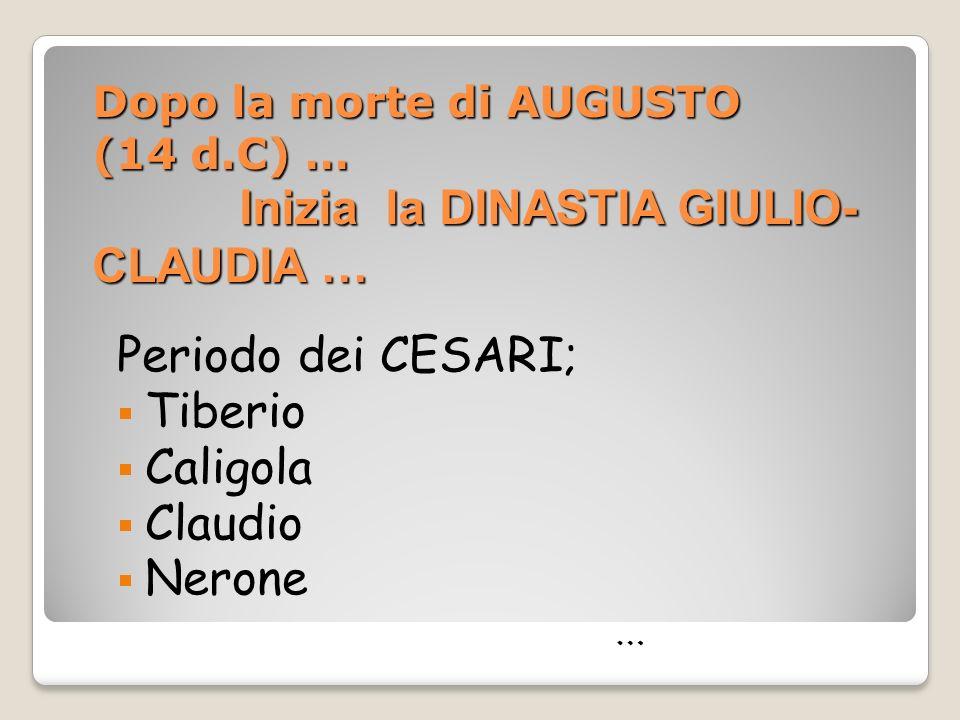 Periodo dei CESARI; Tiberio Caligola Claudio Nerone …
