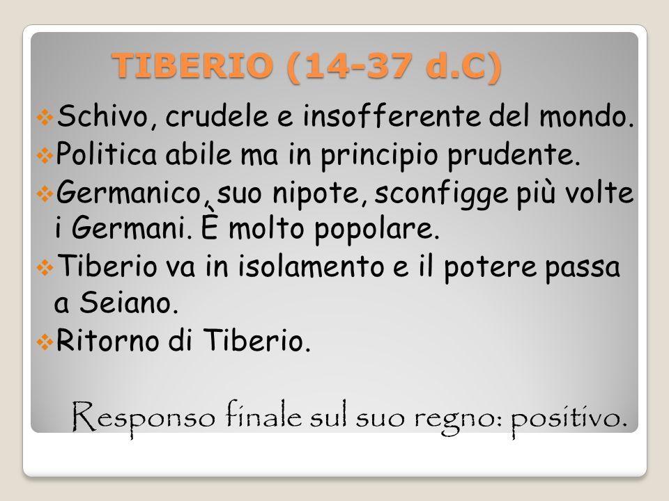 TIBERIO (14-37 d.C) Schivo, crudele e insofferente del mondo.