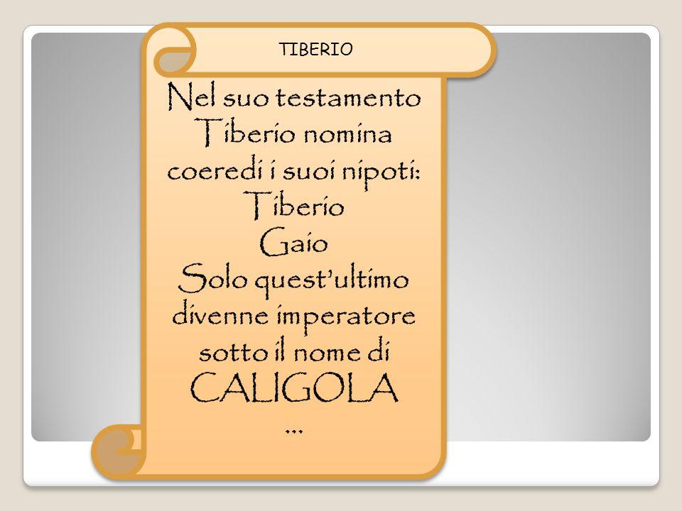 Nel suo testamento Tiberio nomina coeredi i suoi nipoti: