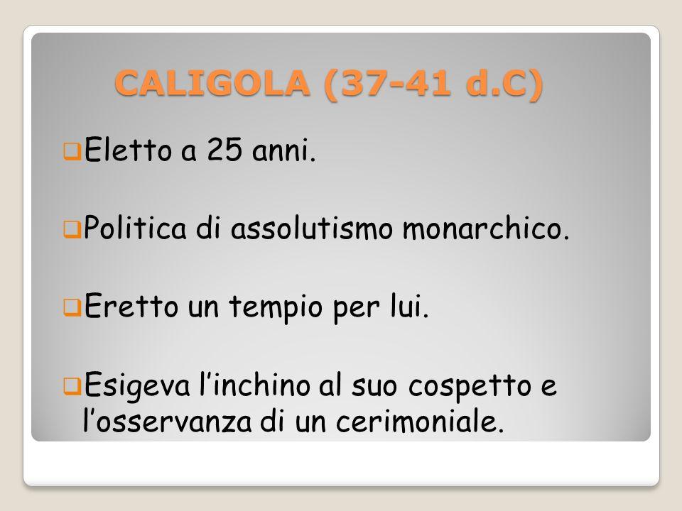 CALIGOLA (37-41 d.C) Eletto a 25 anni.