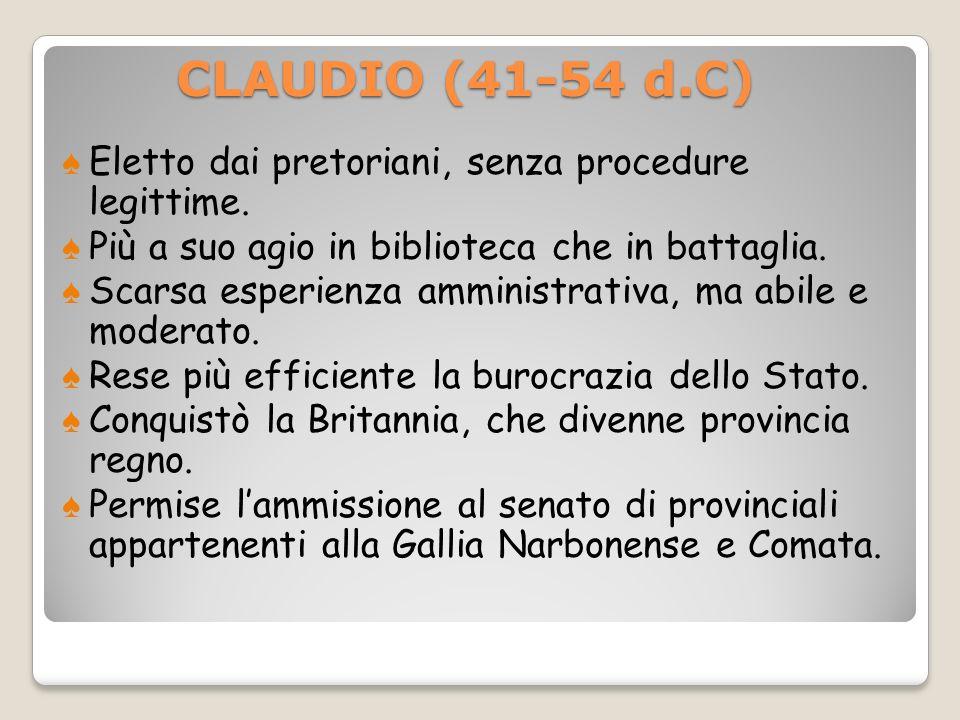 CLAUDIO (41-54 d.C) Eletto dai pretoriani, senza procedure legittime.