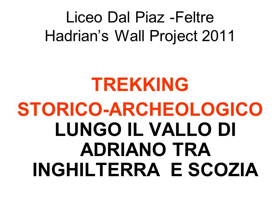 Liceo Dal Piaz -Feltre Hadrian's Wall Project 2011