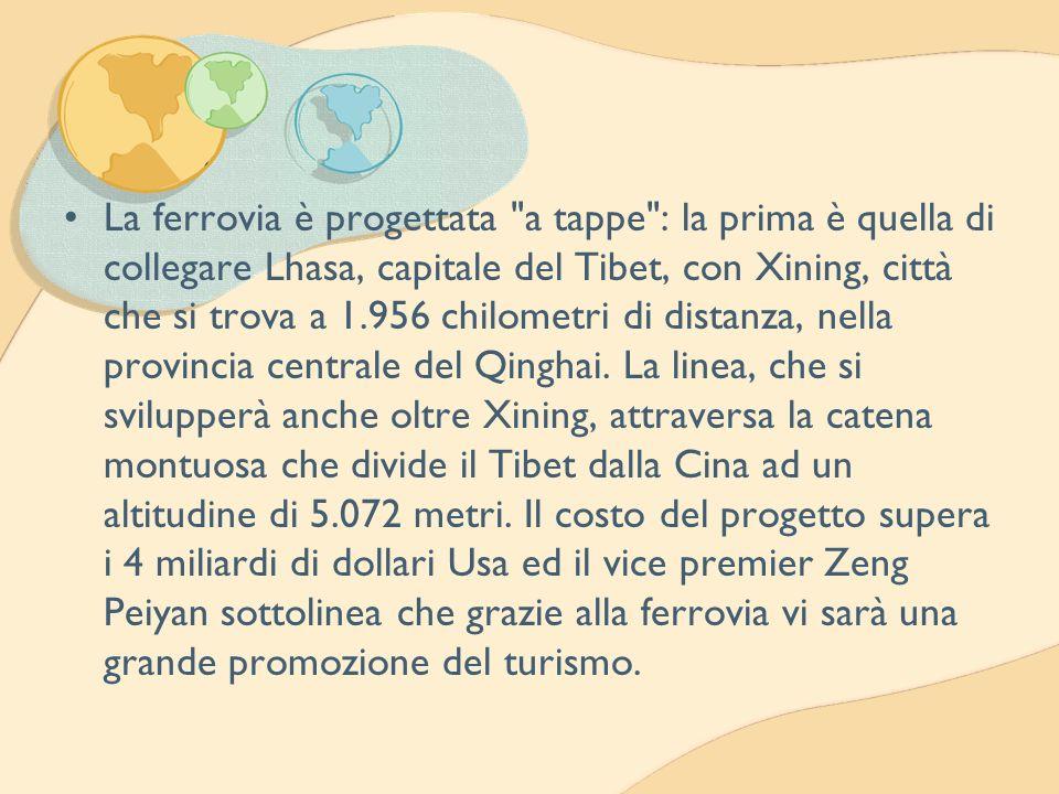 La ferrovia è progettata a tappe : la prima è quella di collegare Lhasa, capitale del Tibet, con Xining, città che si trova a 1.956 chilometri di distanza, nella provincia centrale del Qinghai.