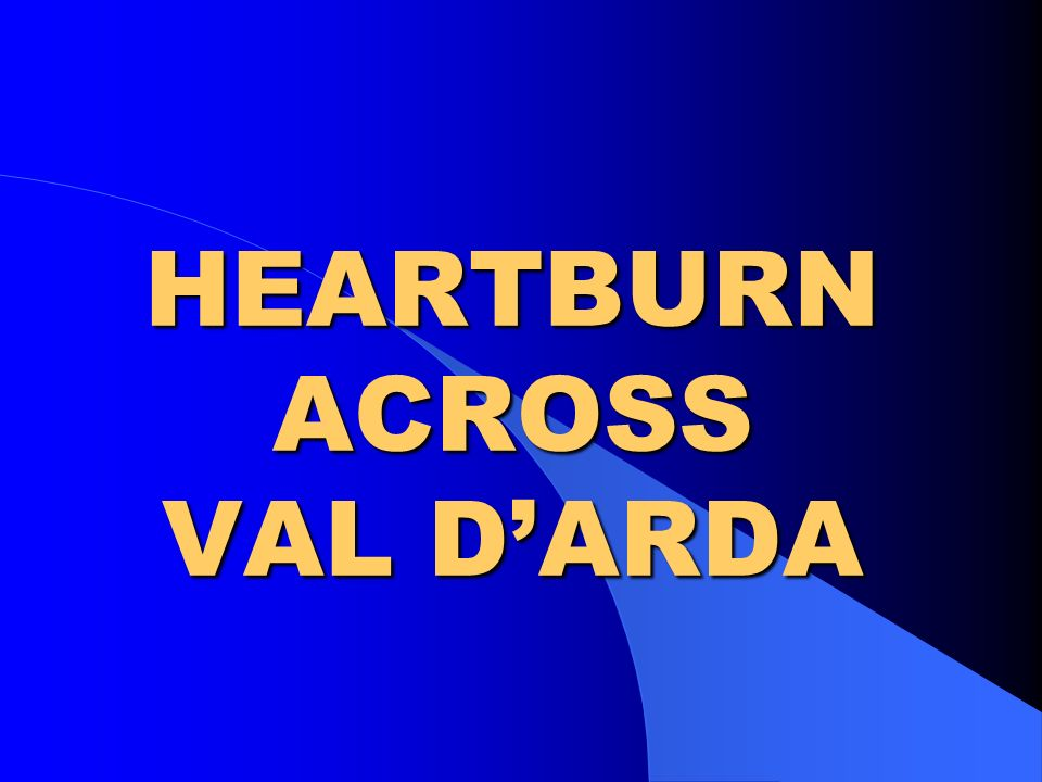 HEARTBURN ACROSS VAL D'ARDA