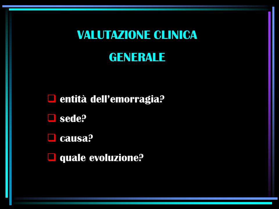 VALUTAZIONE CLINICA GENERALE entità dell'emorragia sede causa
