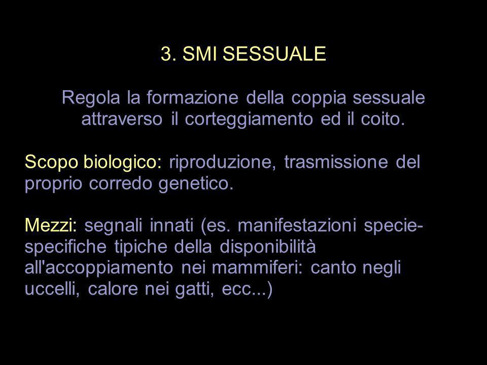 3. SMI SESSUALE Regola la formazione della coppia sessuale attraverso il corteggiamento ed il coito.