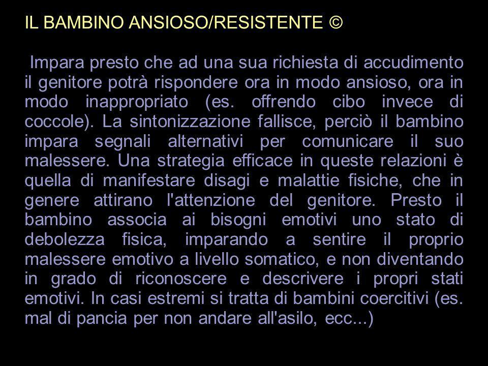 IL BAMBINO ANSIOSO/RESISTENTE ©